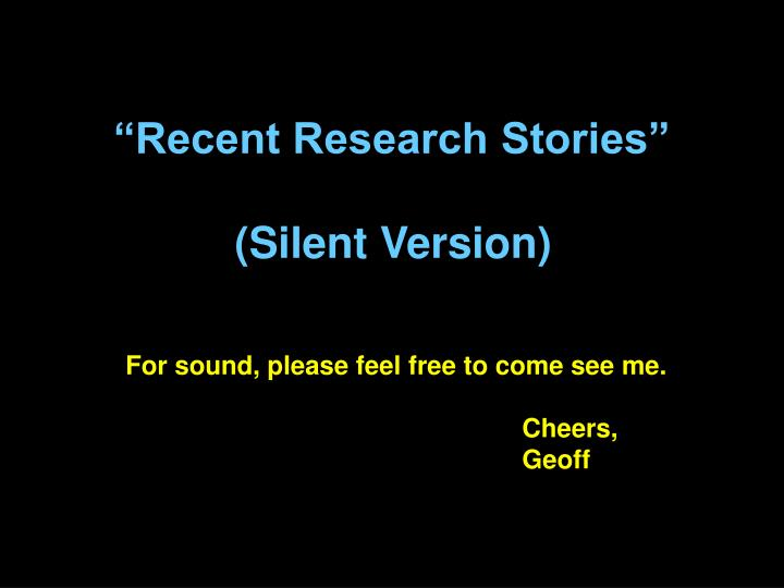 Recent research stories silent version2