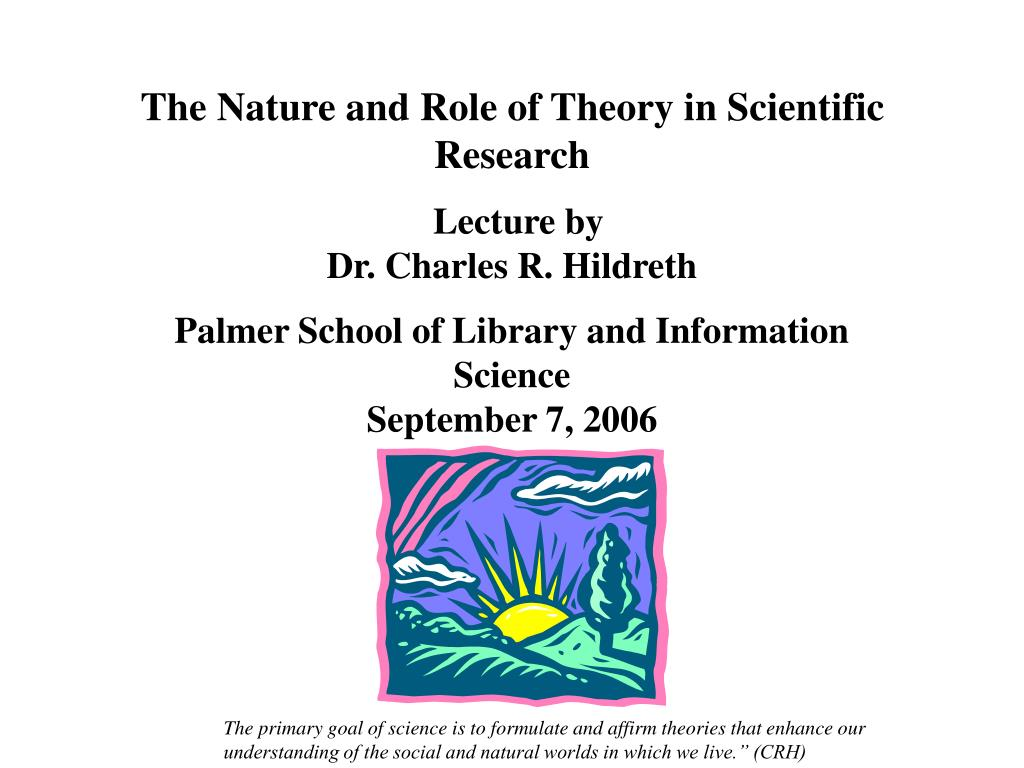 The Nature and Role of Theory in Scientific Research