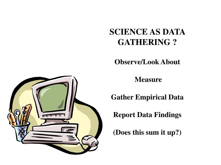 SCIENCE AS DATA GATHERING ?