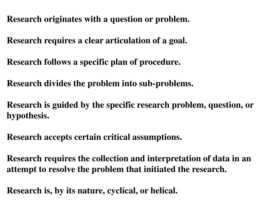 Research originates with a question or problem.
