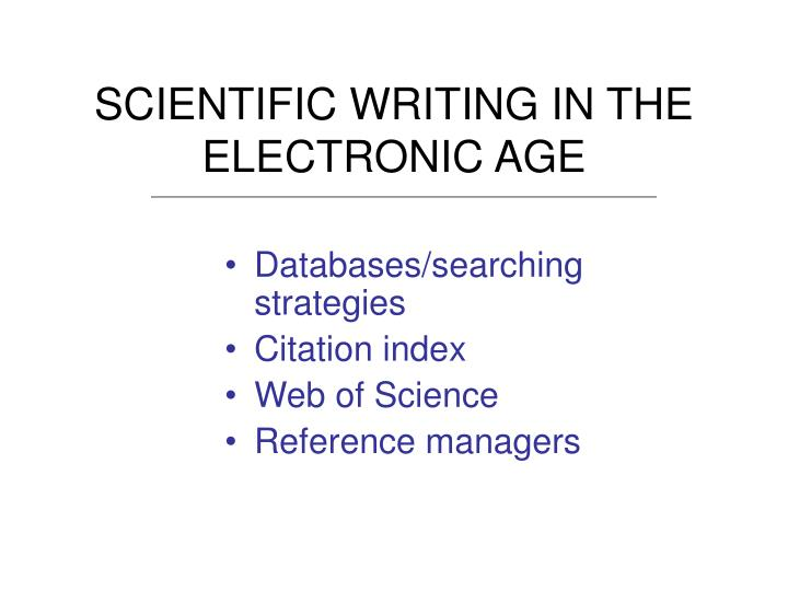 SCIENTIFIC WRITING IN THE ELECTRONIC AGE