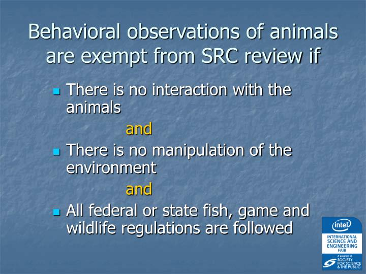 Behavioral observations of animals are exempt from SRC review if