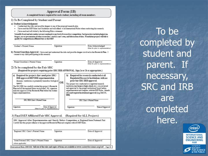 To be completed by student and parent.  If necessary, SRC and IRB are completed here.