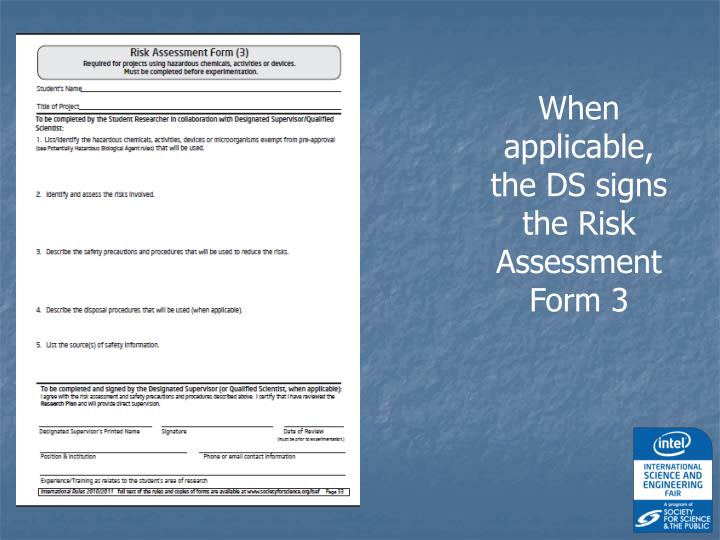 When applicable, the DS signs the Risk Assessment Form 3