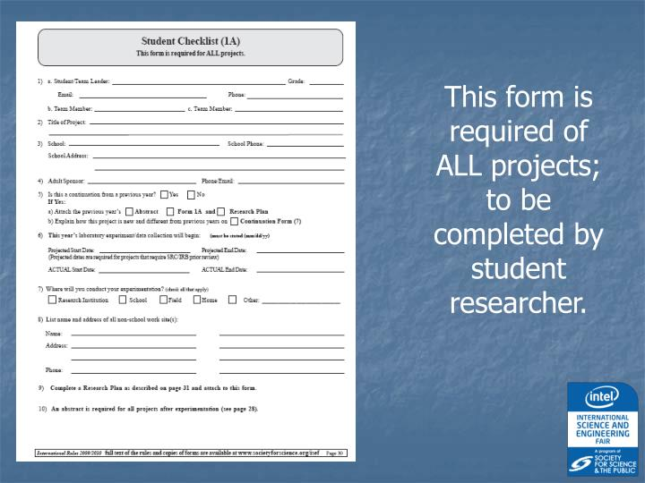 This form is required of ALL projects; to be completed by student researcher.