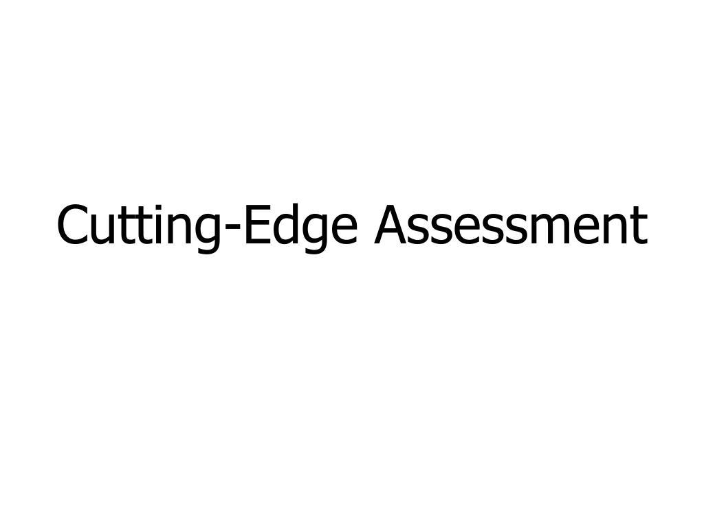 Cutting-Edge Assessment
