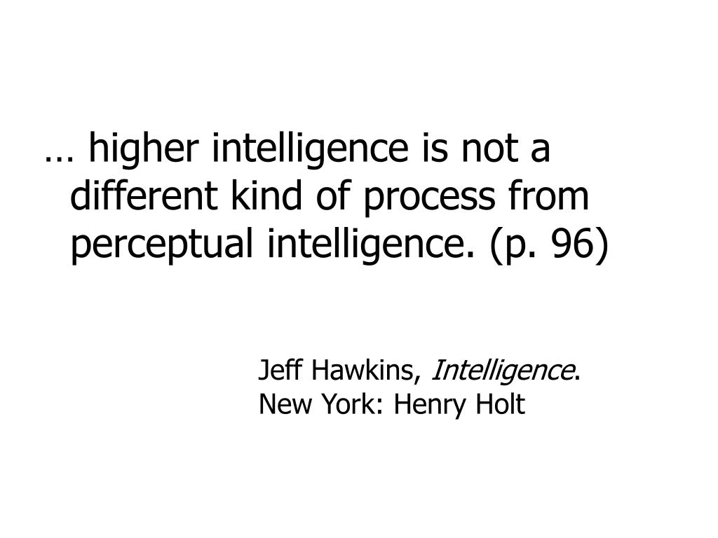 … higher intelligence is not a different kind of process from perceptual intelligence. (p. 96)