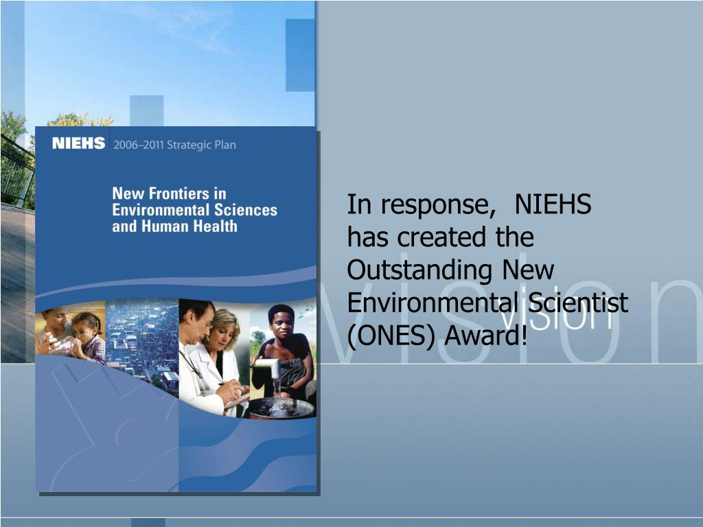 In response,  NIEHS has created the Outstanding New Environmental Scientist (ONES) Award!