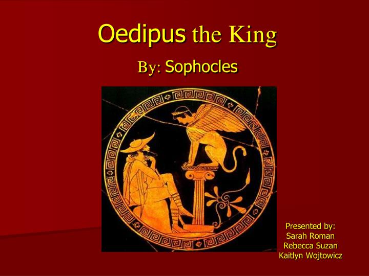 "arrogance in oedipus rex by sophocles In sophocles"" oedipus rex, the character of oedipus was fated to commit  patricide and maternal incest in homer""s the iliad, cassandra""s prophecies  that."