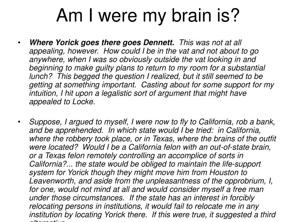 Am I were my brain is?