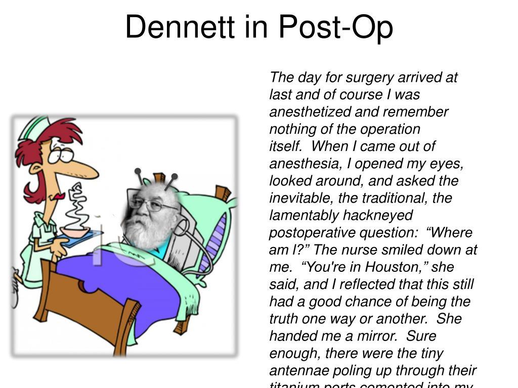 Dennett in Post-Op