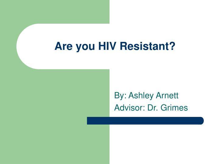 Are you hiv resistant