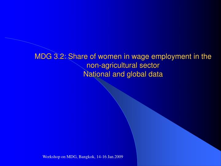 Mdg 3 2 share of women in wage employment in the non agricultural sector national and global data l.jpg