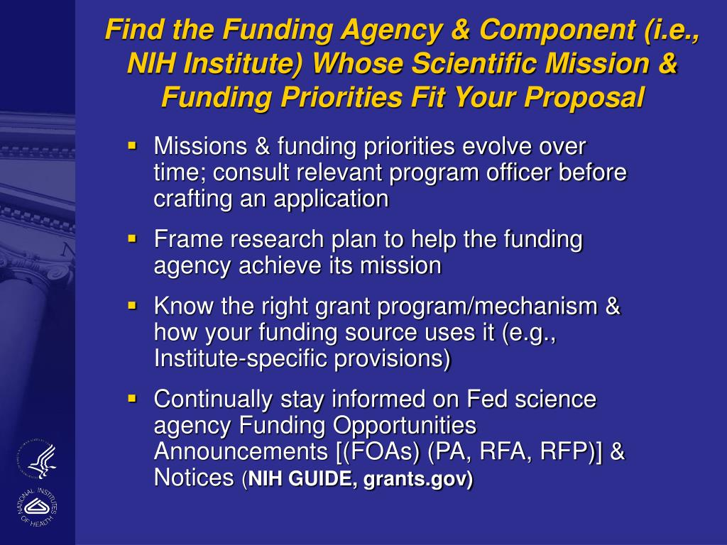 Find the Funding Agency & Component (i.e., NIH Institute) Whose Scientific Mission & Funding Priorities Fit Your Proposal