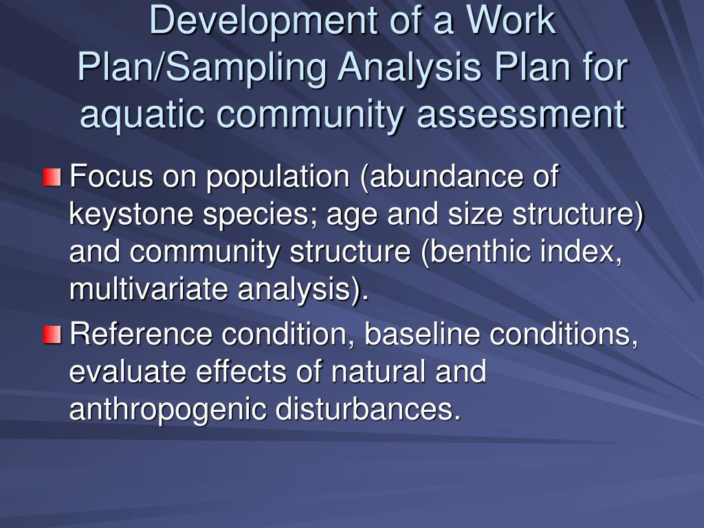 Development of a Work Plan/Sampling Analysis Plan for aquatic community assessment