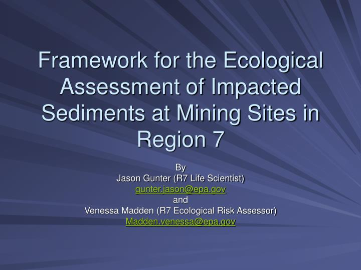 Framework for the ecological assessment of impacted sediments at mining sites in region 7