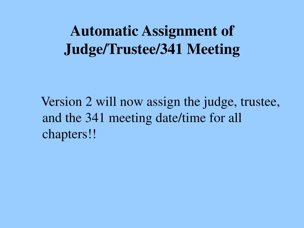 Automatic Assignment of Judge/Trustee/341 Meeting