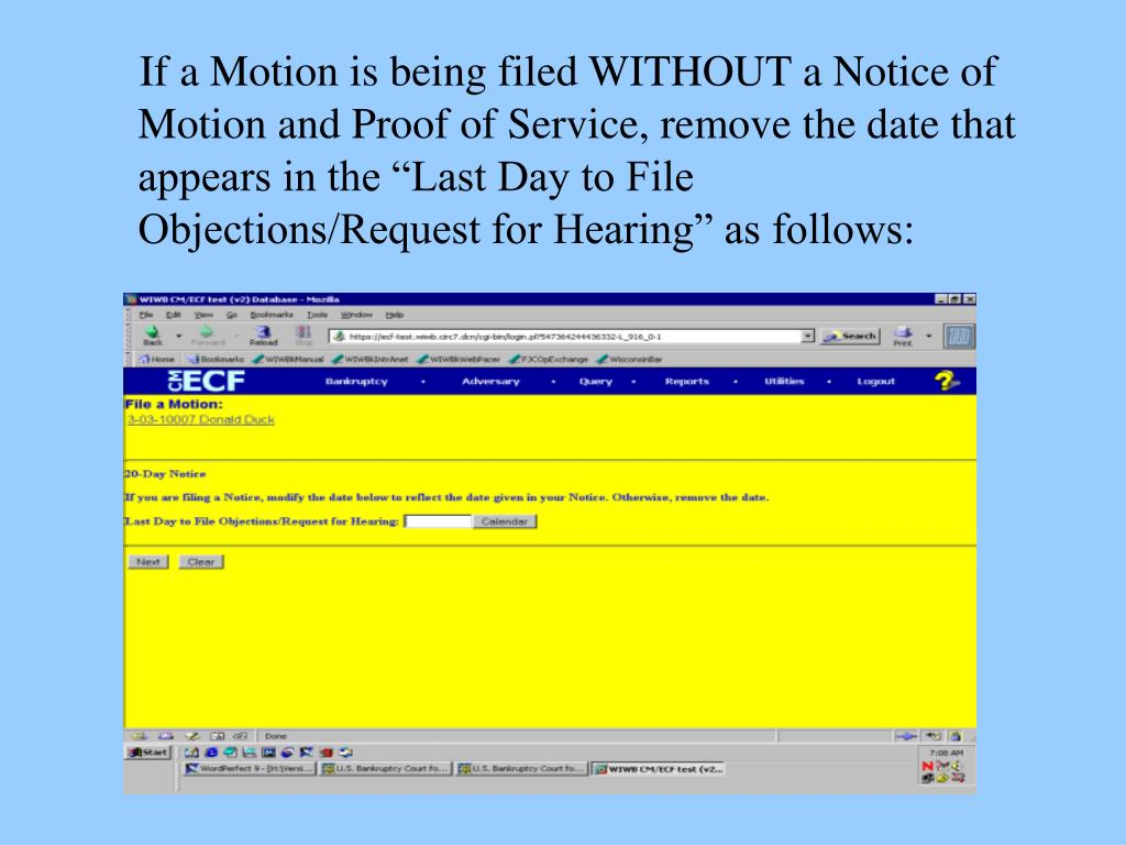 "If a Motion is being filed WITHOUT a Notice of Motion and Proof of Service, remove the date that appears in the ""Last Day to File Objections/Request for Hearing"" as follows:"