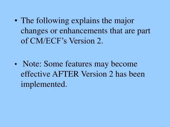 The following explains the major changes or enhancements that are part of CM/ECF's Version 2.