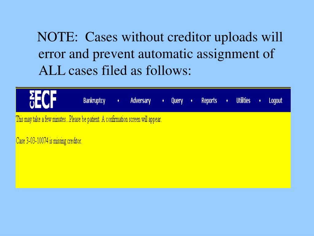 NOTE:  Cases without creditor uploads will error and prevent automatic assignment of ALL cases filed as follows: