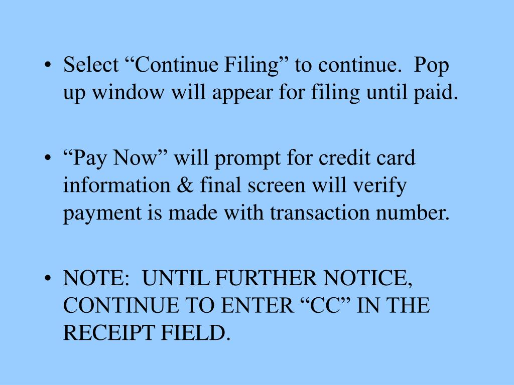 "Select ""Continue Filing"" to continue.  Pop up window will appear for filing until paid."