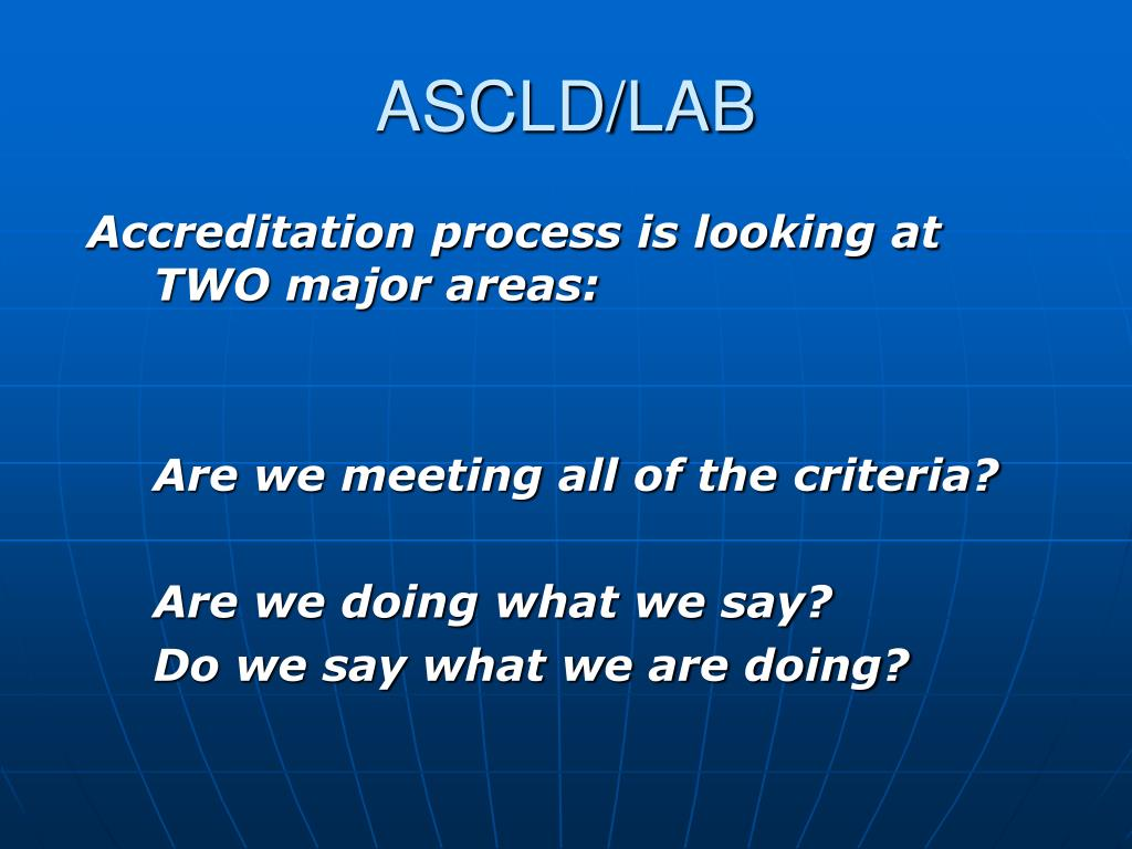 Accreditation process is looking at TWO major areas: