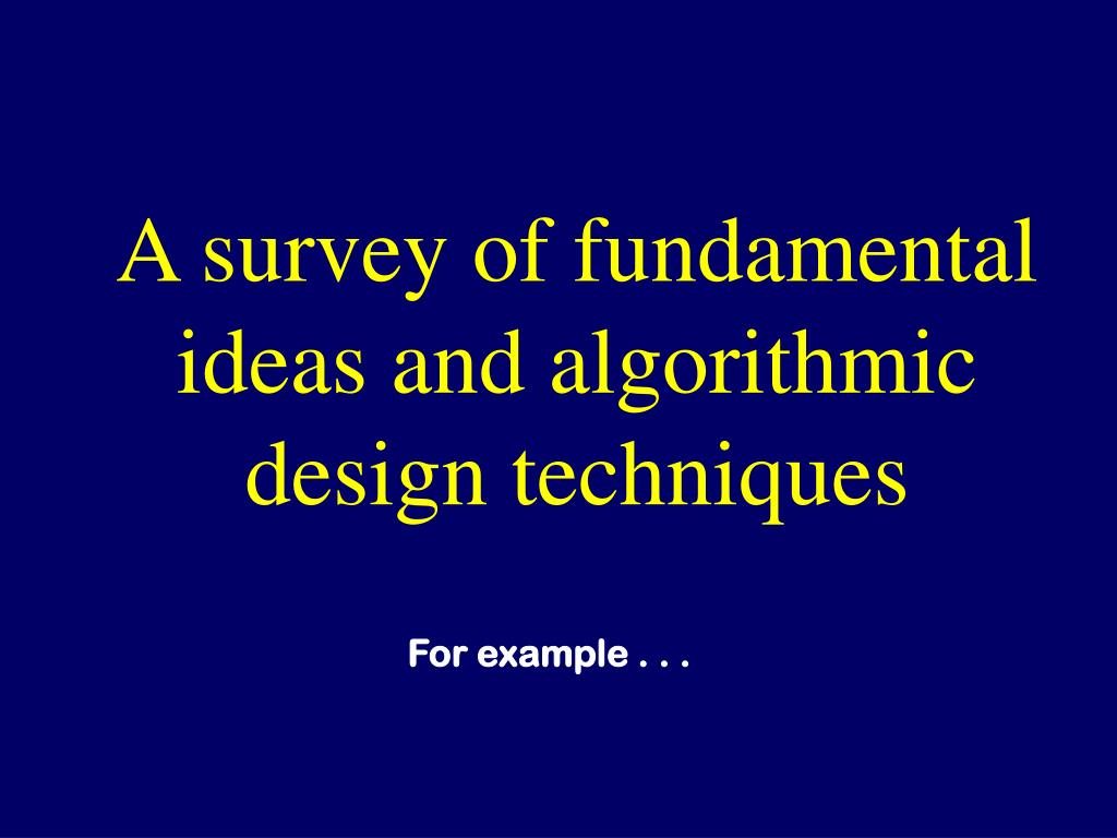 A survey of fundamental ideas and algorithmic design techniques