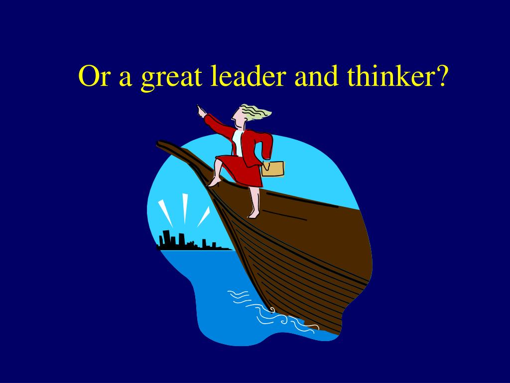 Or a great leader and thinker?