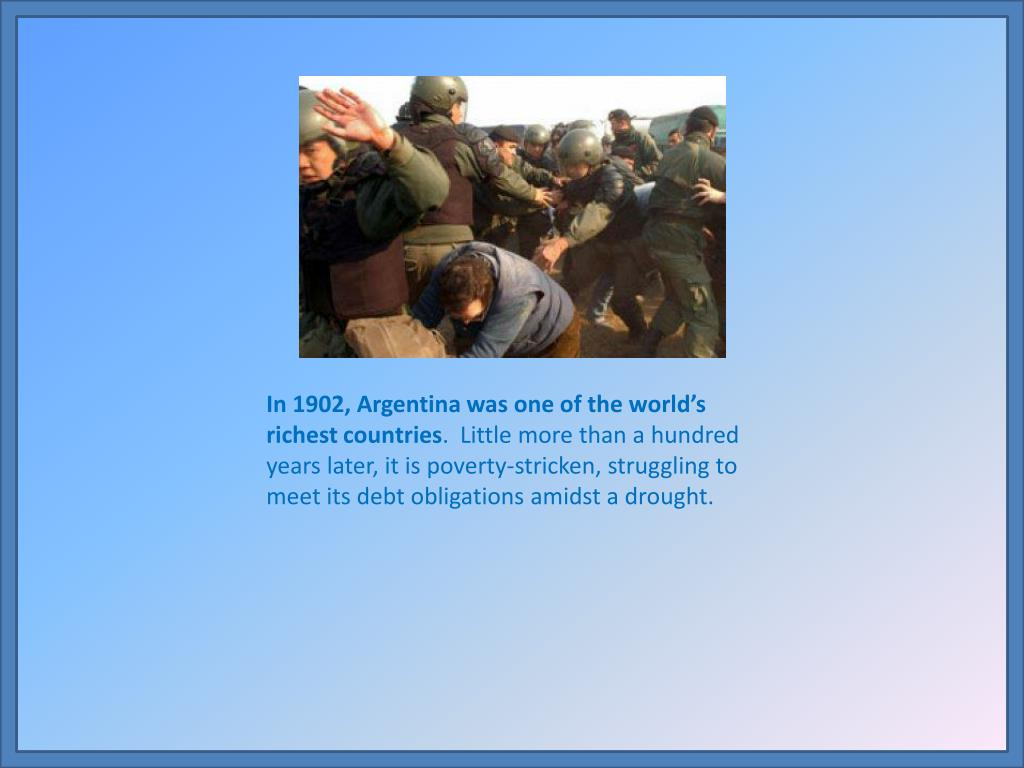 In 1902, Argentina was one of the world's richest countries