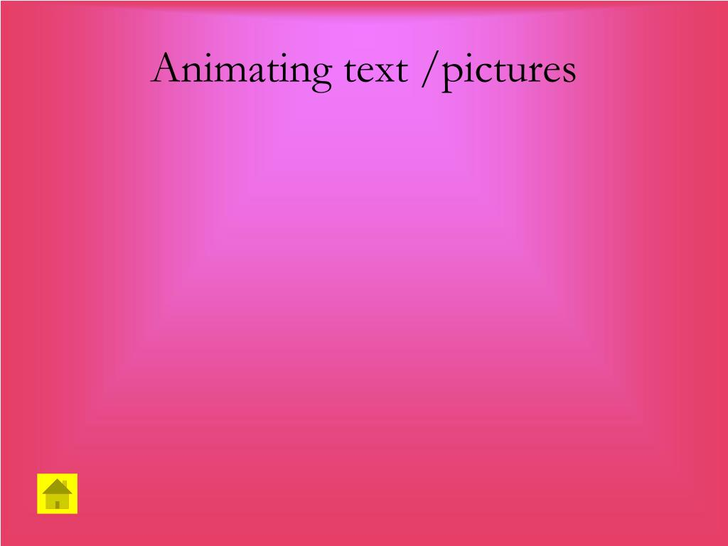 Animating text /pictures