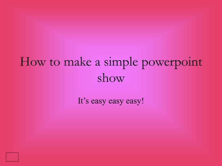 How to make a simple powerpoint show