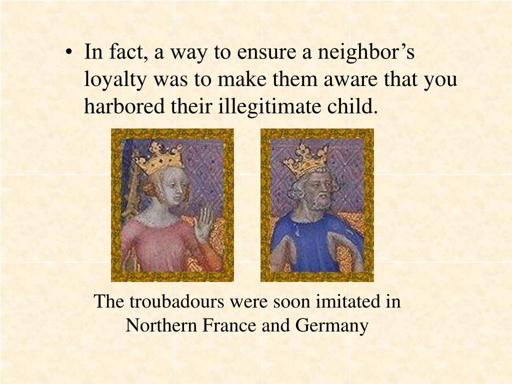 In fact, a way to ensure a neighbor's loyalty was to make them aware that you harbored their illegitimate child.