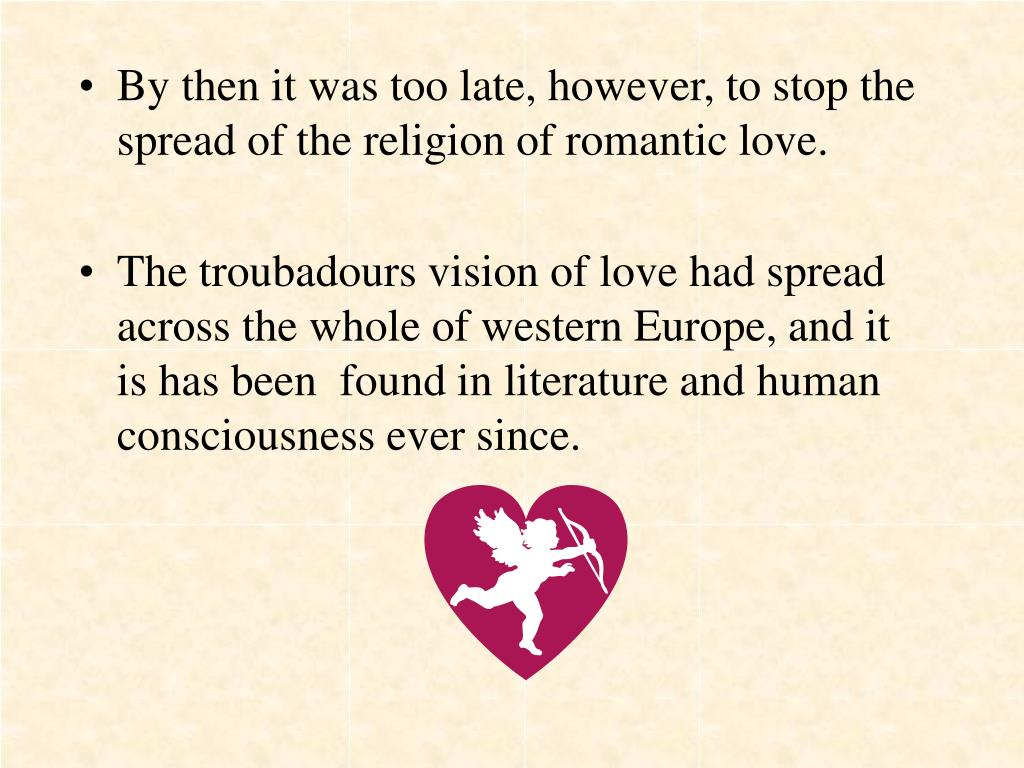 By then it was too late, however, to stop the spread of the religion of romantic love.