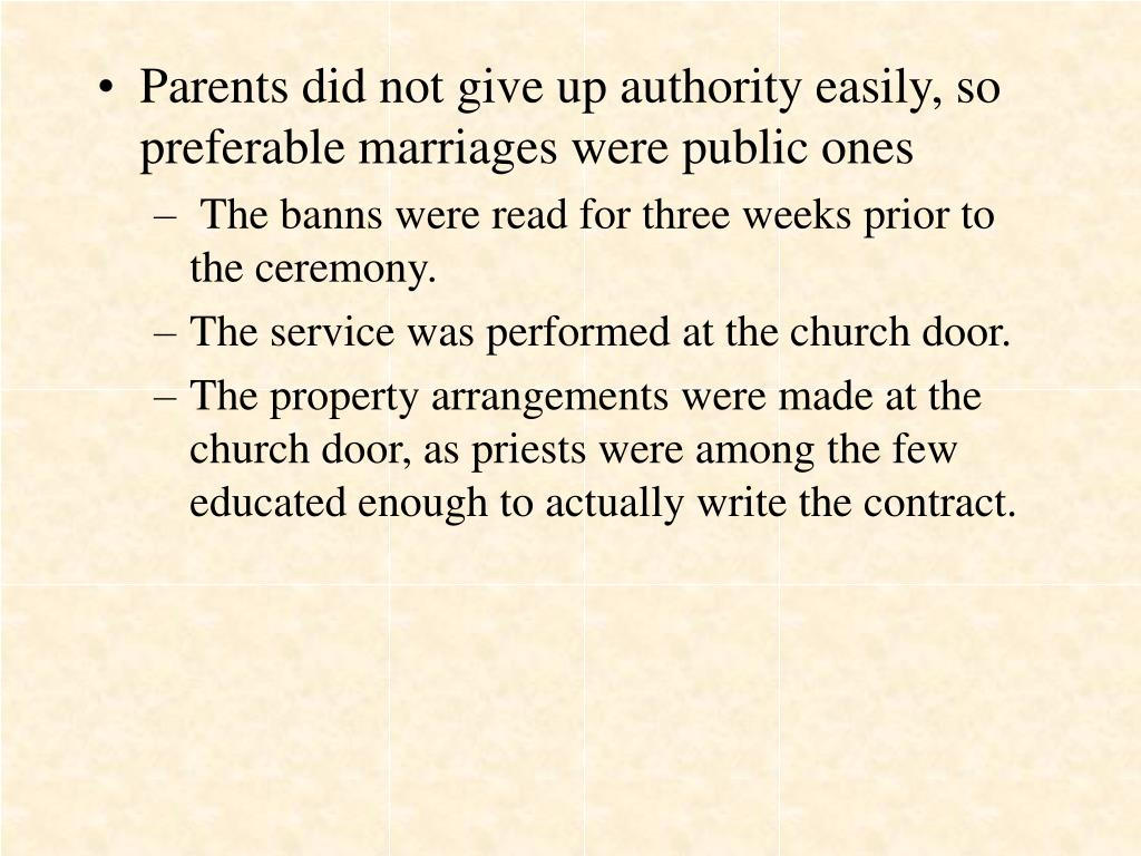 Parents did not give up authority easily, so preferable marriages were public ones