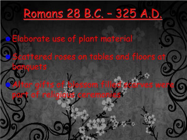 Romans 28 B.C. – 325 A.D.