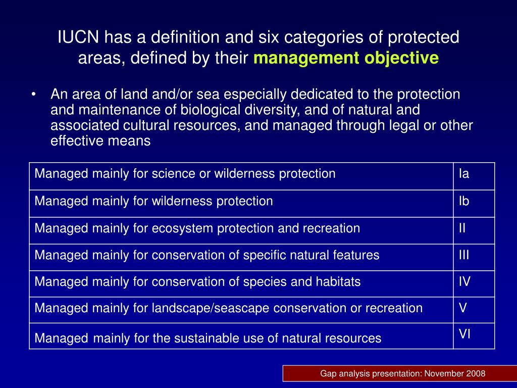 IUCN has a definition and six categories of protected areas, defined by their