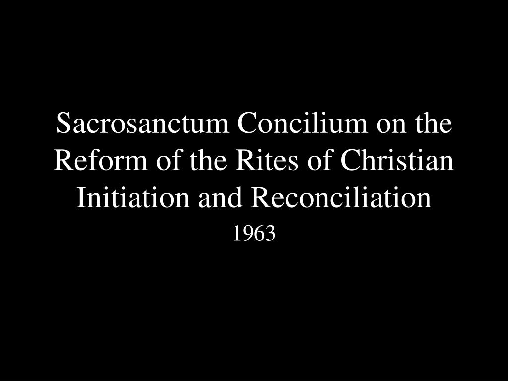 Sacrosanctum Concilium on the Reform of the Rites of Christian Initiation and Reconciliation