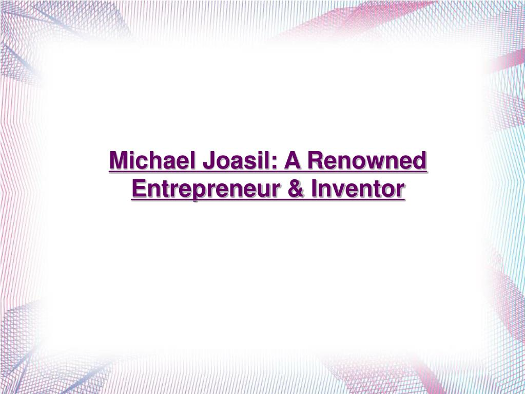 Michael Joasil: A Renowned Entrepreneur & Inventor