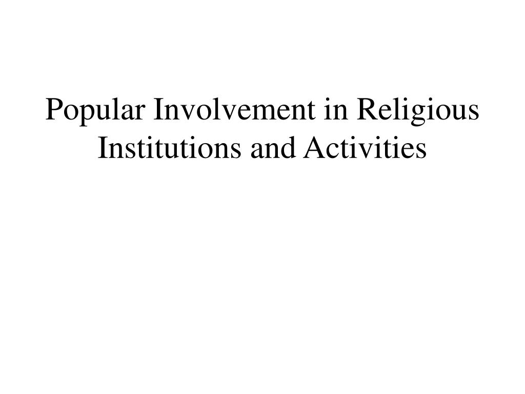 Popular Involvement in Religious Institutions and Activities