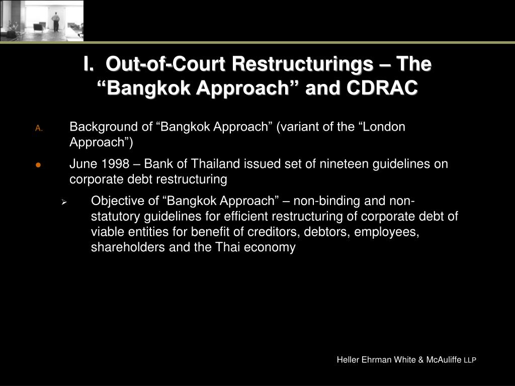 "I.  Out-of-Court Restructurings – The ""Bangkok Approach"" and CDRAC"
