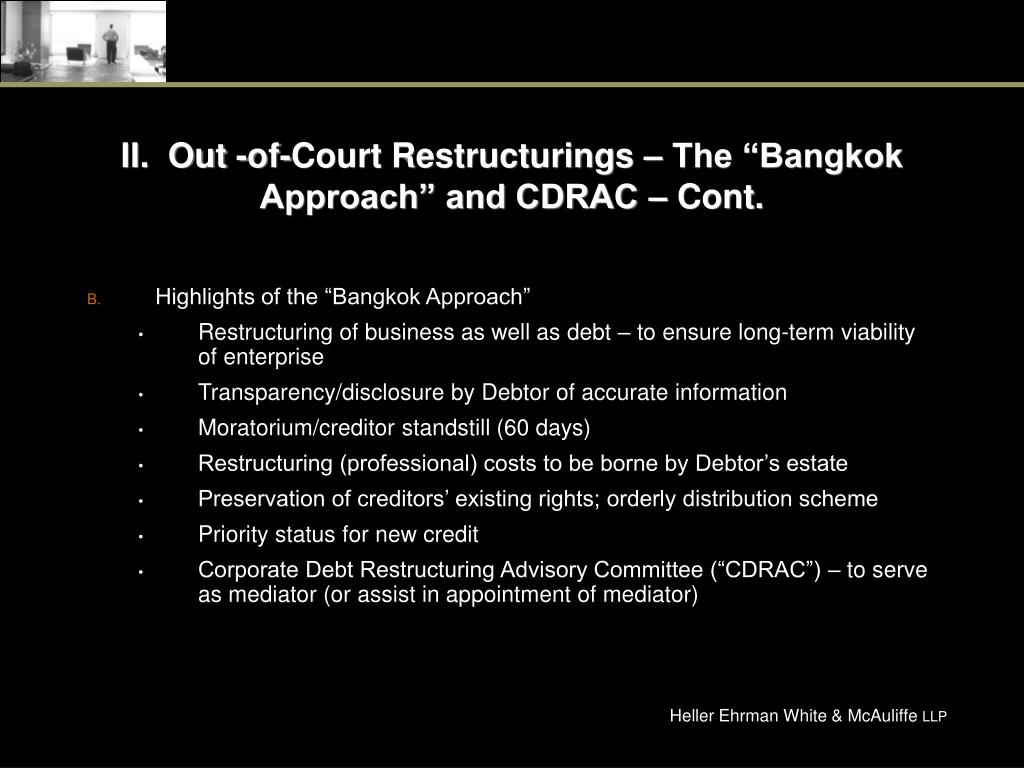 "II.  Out -of-Court Restructurings – The ""Bangkok Approach"" and CDRAC – Cont."
