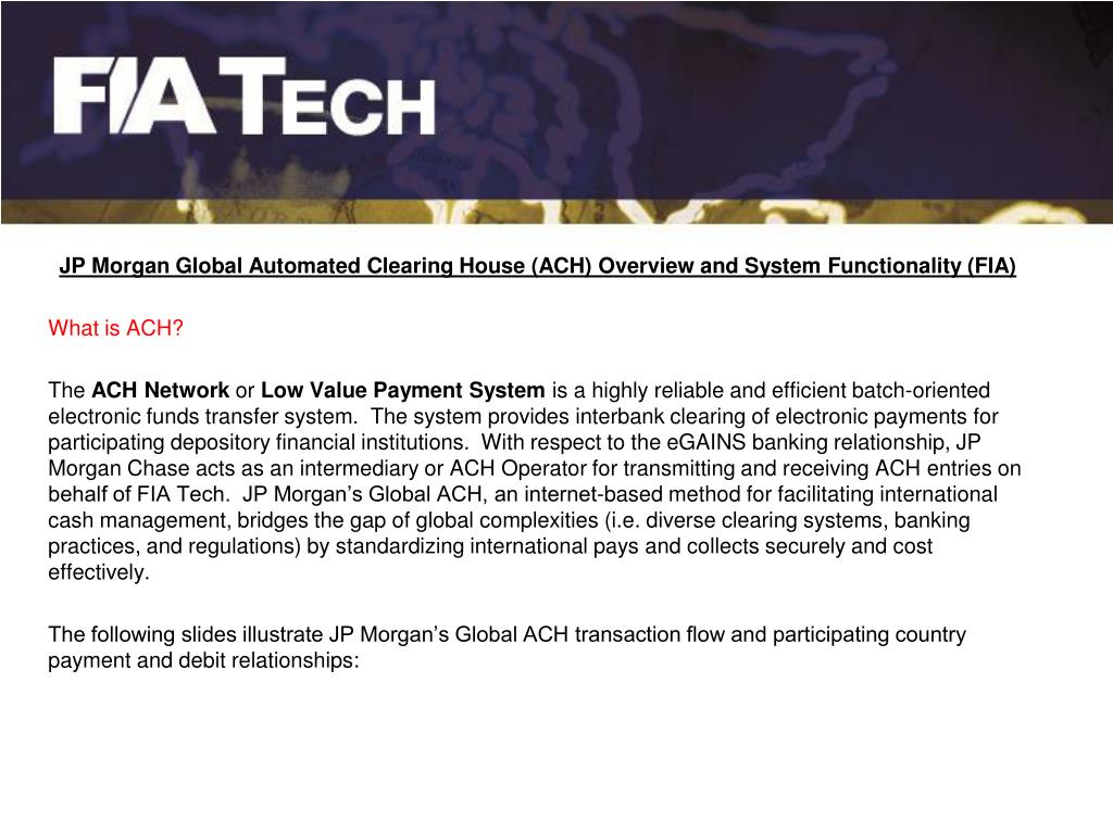 JP Morgan Global Automated Clearing House (ACH) Overview and System Functionality (FIA)