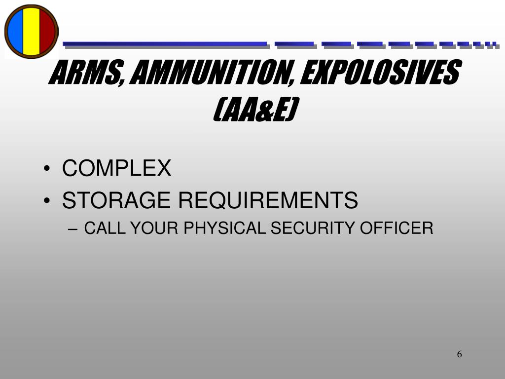 ARMS, AMMUNITION, EXPOLOSIVES (AA&E)