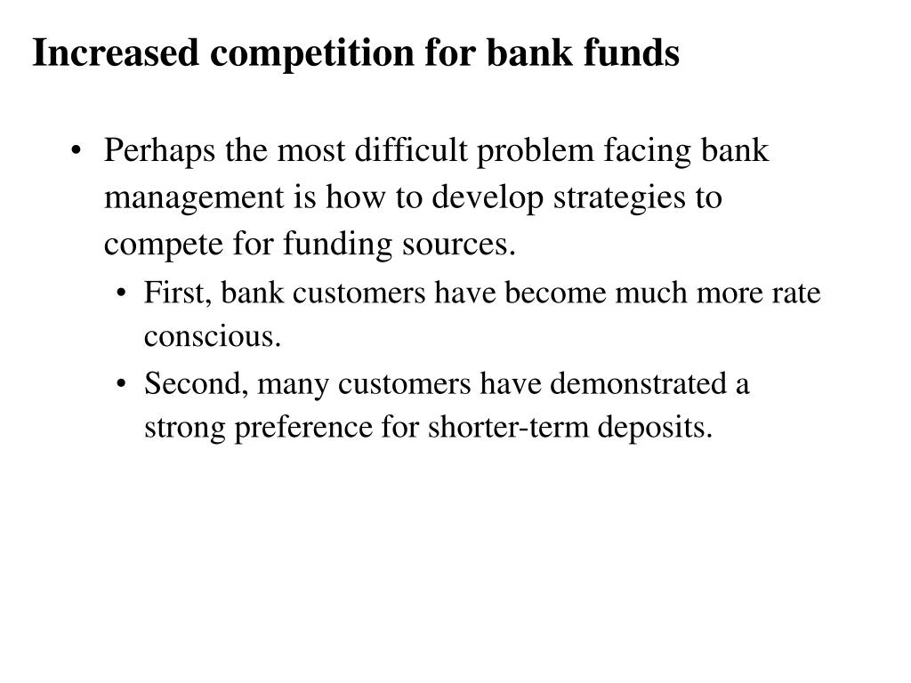 Increased competition for bank funds