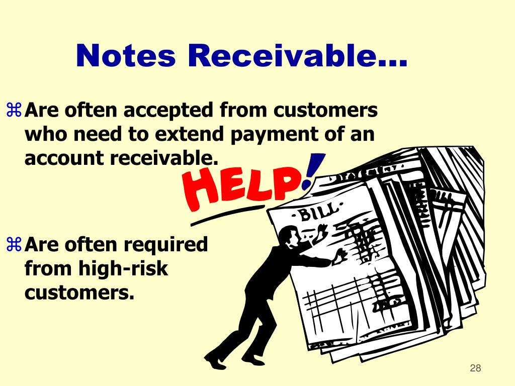 Are often accepted from customers who need to extend payment of an account receivable.
