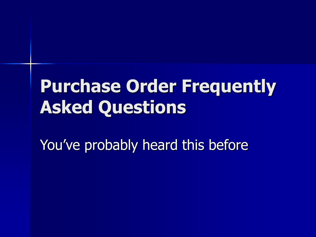 Purchase Order Frequently Asked Questions