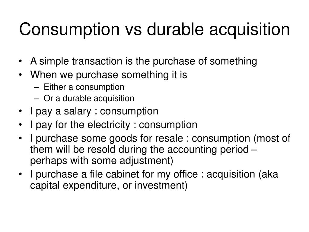 Consumption vs durable acquisition