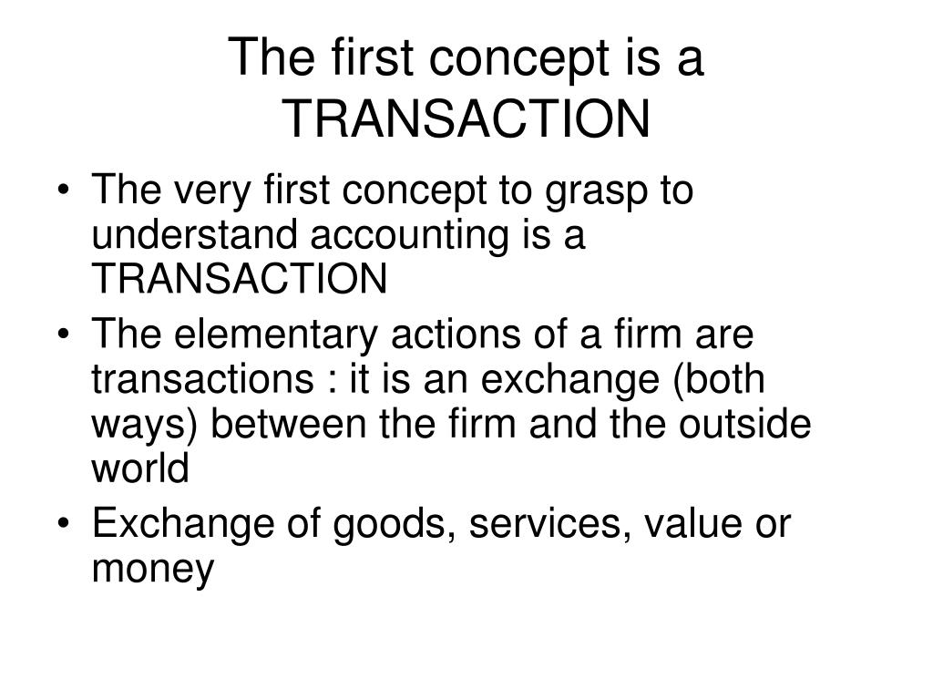 The first concept is a TRANSACTION