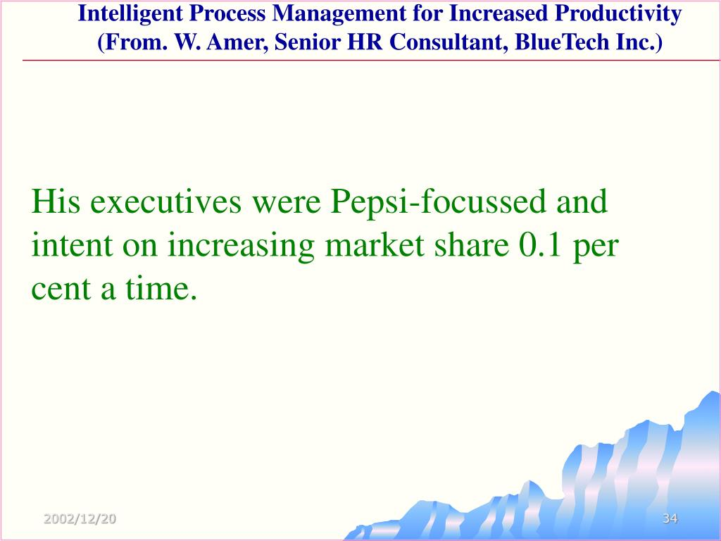 His executives were Pepsi-focussed and intent on increasing market share 0.1 per cent a time.