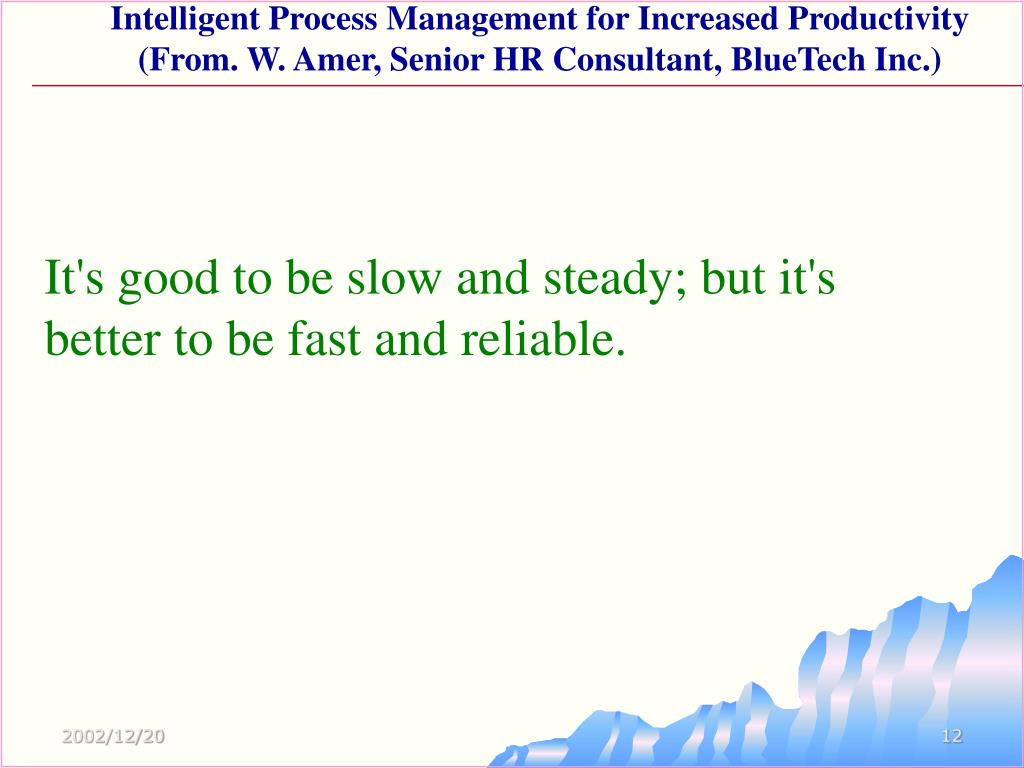 It's good to be slow and steady; but it's better to be fast and reliable.